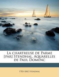 La chartreuse de Parme [par] Stendhal. Aquarelles de Paul Domenc