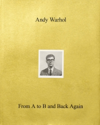 Andy Warhol--From A to B and Back Again