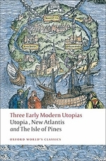 Three Early Modern Utopias : Utopia/ New Atlantis/ The Isle of Pines