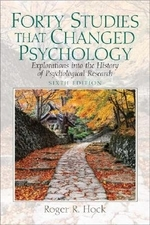 Forty studies that changed psychology 6/E: explorations into the history of psychological research