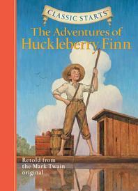 The Adventures of Huckleberry Finn(Classic Starts 18)