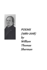 POEMS (1980-2018) by William Thomas Sherman