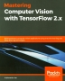 [보유]Mastering Computer Vision with TensorFlow 2.x