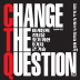 CHANGE THE QUESTION