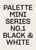 [보유]Palette Mini Series 01: Black & White