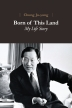 Born of This Land: My Life Story(Chung of Ju-yung)(양장본 HardCover)