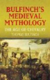Bulfinch's Medieval Mythology : The Age of Chivalry