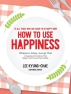 HOW TO USE HAPPINESS