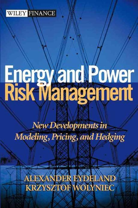 Energy and Power Risk Management : New Developments in Modeling, Pricing and Hedging (Wiley Finance)