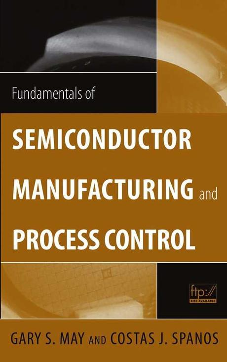 Fundamentals of Semiconductor Manufacturing & Process Control