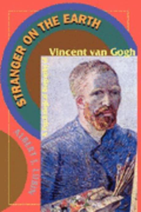 Stranger on the Earth : A Psychological Biography of Vincent Van Gogh, RE/E