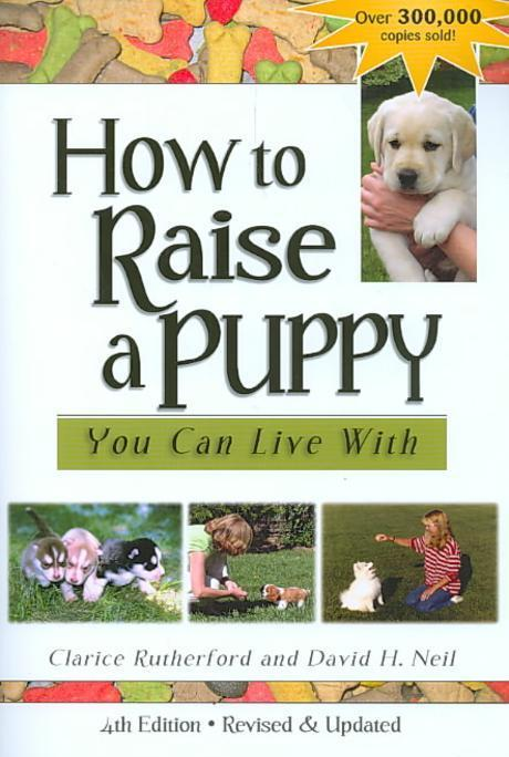 How To Raise A Puppy You Can Live With, 4/e