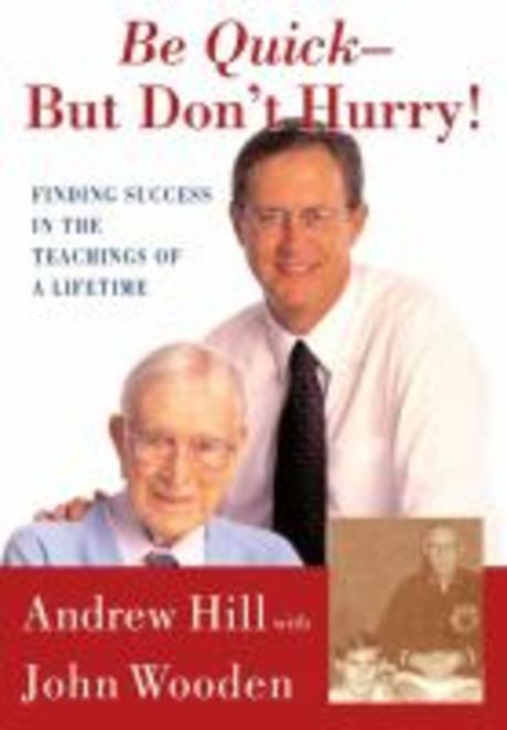 Be Quick-But Don't Hurry : Finding Success in the Teachings of a Lifetime
