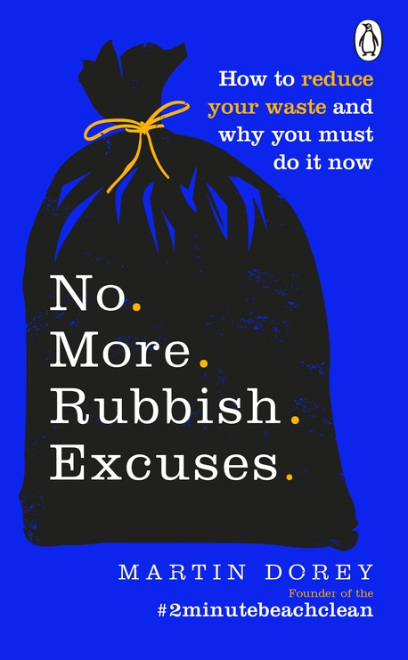 No More Rubbish Excuses: Simple ways to reduce your waste and make a difference - your planet needs