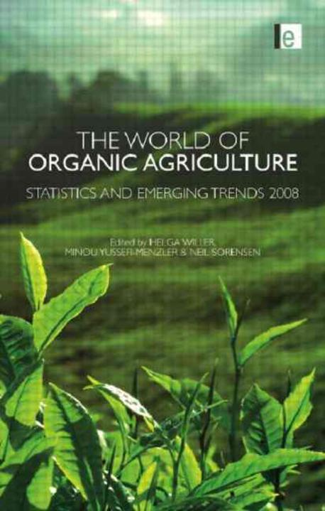 World of Organic Agriculture : Statistics and Emerging Trends 2008