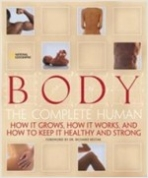 Body (Hardcover, 1st) - The Complete Human: How It Grows, How It Works, And How To Keep It Healthy And Strong