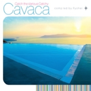 V.A. / Cavaca : Catch The Vairous Catchy Compiled By Ryohei