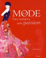 La mode - Des m?tiers, une passion  (ISBN: 9782745922700)
