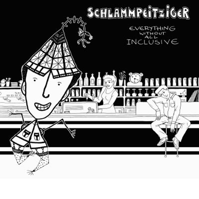 Schlammpeitziger / Everything Without All Inclusive