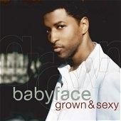 Babyface / Grown & Sexy