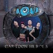 Aqua / Cartoon Heroes (Single)