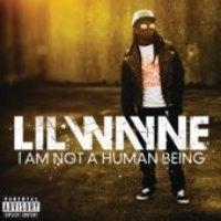 Lil Wayne / I Am Not A Human Being