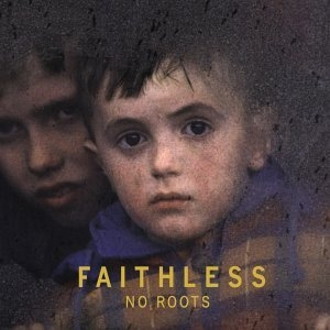 Faithless / No Roots (B)