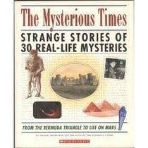 The Mysterious Times : Strange Stories of 30 Real-life Mysteries