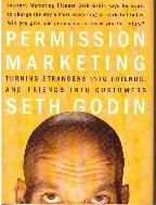 Permission Marketing : Turning Strangers into