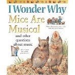 I Wonder Why Mice Are Musical: and Other Questions About Music