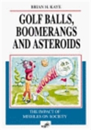 Golf Balls, Boomerangs and Asteroids : The Impact of Missiles on Society   (ISBN : 9783527293223)