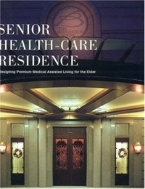 Senior Health-Care Residence : Designing Premium Medical Assisted Living for the Elderly   (ISBN : 9784897375779)