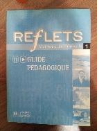 Reflets 1 : Methode de francais, livre de l'eleve, guide pedagogique'