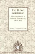The Perfect Gentleman : Masculine Control in Victorian Men's Fiction, 1870-1901 (ISBN : 9780820448886)