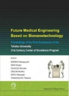 Future Medical Engineering Based On Bionanotechnology  Proceedings Of The Final Symposium Of The Tohoku University 21st Century Center Of Excell