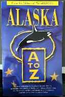 Alaska A to Z : A Handy Reference to the Places, People, History, Geography and Wildlife of Alaska