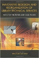 Innovative Redesign and Reorganization of Library Technical Services : Paths for the Future and Case Studies (ISBN : 9781591580928)