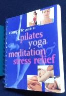Complete Guide to Pilates Yoga Meditation Stress Relief Spiral-bound  9780752589275  /사진의 제품  / 상현서림 ☞ 서고위치:MS 3 *[구매하시면 품절로 표기됩니다]