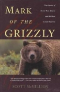 Mark of the Grizzly (Paperback) - True Stories of Recent Bear Attacks and the Hard Lessons Learned