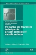 Innovative Pre-Treatment Techniques to Prevent Corrosion of Metallic Surfaces (ISBN : 9781845693657 = 9781420066715)