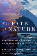 The Fate of Nature: Rediscovering Our Ability to Rescue the Earth #