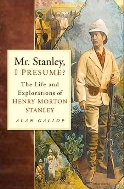 Mr Stanley, I Presume ? : The Life and Explorations of Henry Morton Stanley  (ISBN : 9780750930932)