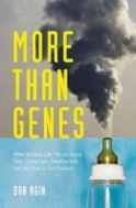 More Than Genes: What Science Can Tell Us about Toxic Chemicals, Development, and the Risk to Our Children #