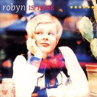 Robyn / Robyn Is Here