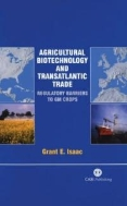 Agricultural Biotechnology and Transatlantic Trade : Regulatory Barriers to GM Crops  (ISBN : 9780851995809)