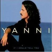 Yanni / If I Could Tell You