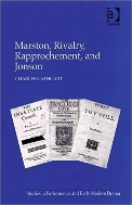 Marston, Rivalry, Rapprochement, and Jonson (Studies in Performance and Early Modern Drama)  (ISBN : 9780754656364)