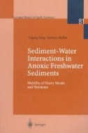 Sediment-Water Interactions in Anoxic Freshwater Sediments : Mobility of Heavy Metals and Nutrients (Lecture Notes in Earth Sciences, Vol. 81) (ISBN : 9783540650225)