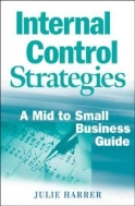 Internal Control Strategies : A Mid to Small Business Guide