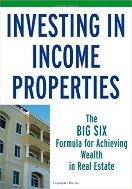 Investing in Income Properties : The Big Six Formula for Achieving Wealth in Real Estate  (ISBN : 9780470190838)